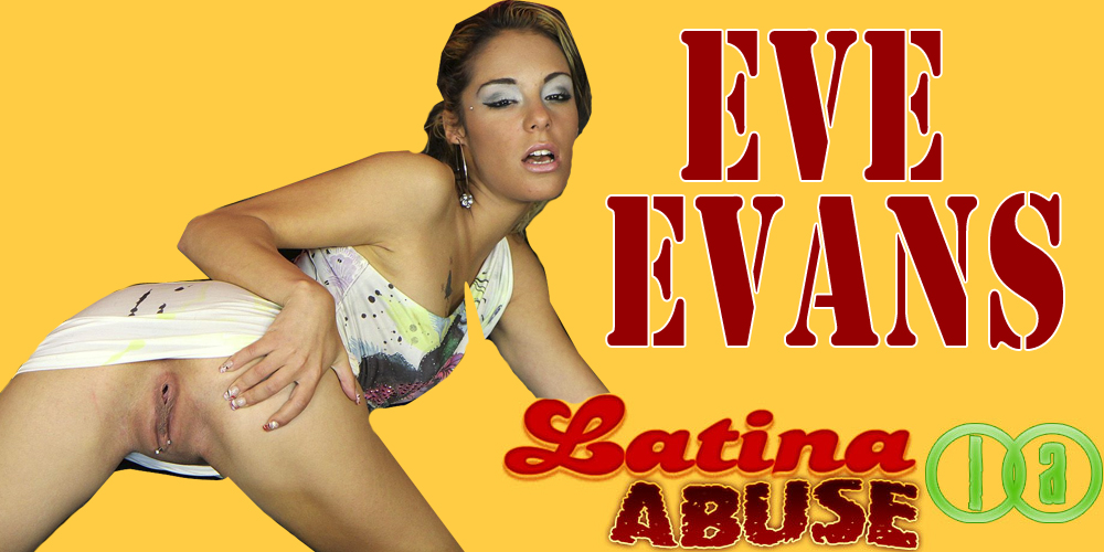 Latina Abuse Starring Eve Evans
